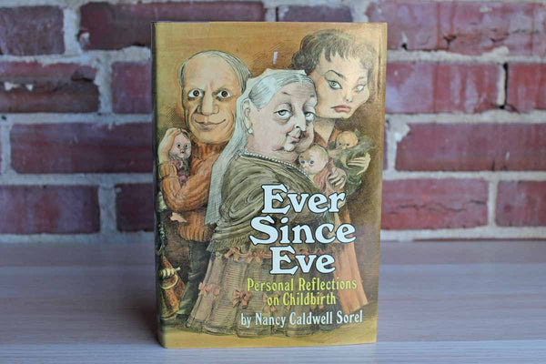 Ever Since Eve:  Personal Reflections on Childbirth by Nancy Caldwell Sorel