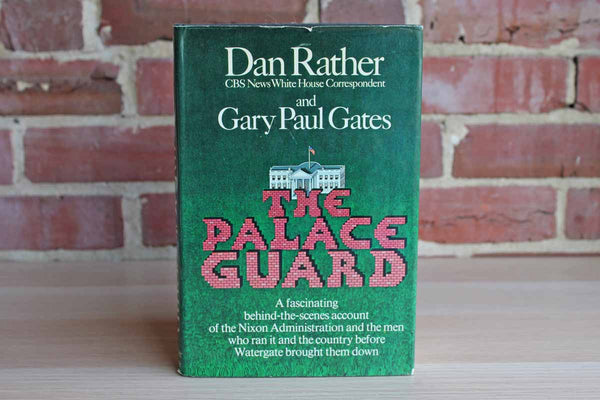 The Palace Guard by Dan Rather and Gary Paul Gates