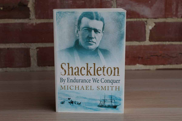 Shackleton:  By Endurance We Conquer by Michael Smith