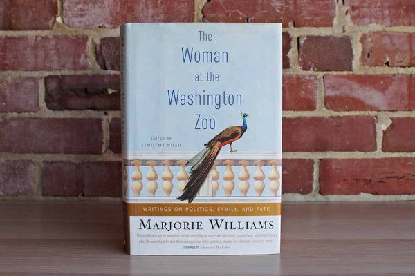 The Woman at the Washington Zoo:  Writings on Politics, Family, and Fate by Marjorie Williams