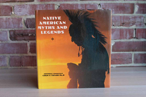 Native American Myths and Legends Edited by Colin F. Taylor, Ph.D