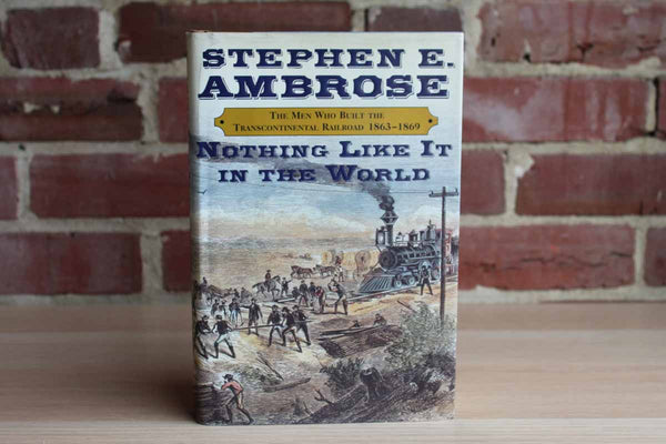 Nothing Like It In The World:  The Men Who Built the Transcontinental Railroad 1863-1869 by Stephen E. Ambrose