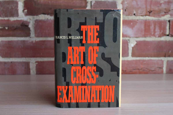 The Art of Cross-Examination by Frances L. Wellman
