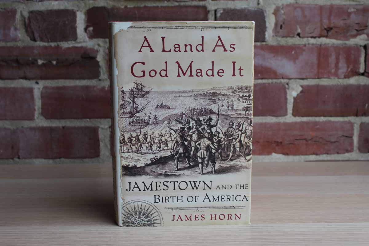 A Land as God Made It:  Jamestown and the Birth of America by James Horn