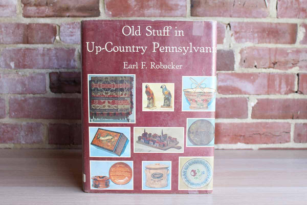 Old Stuff in Up-Country Pennsylvania by Earl F. Robacker