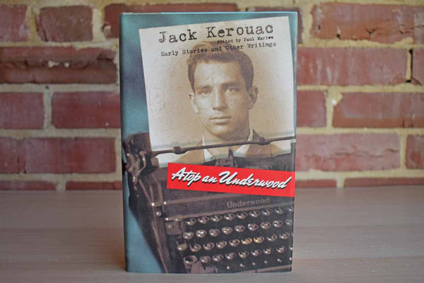 Atop an Underwood:  Jack Kerouac Early Stories and Other Writings Edited by Paul Marion