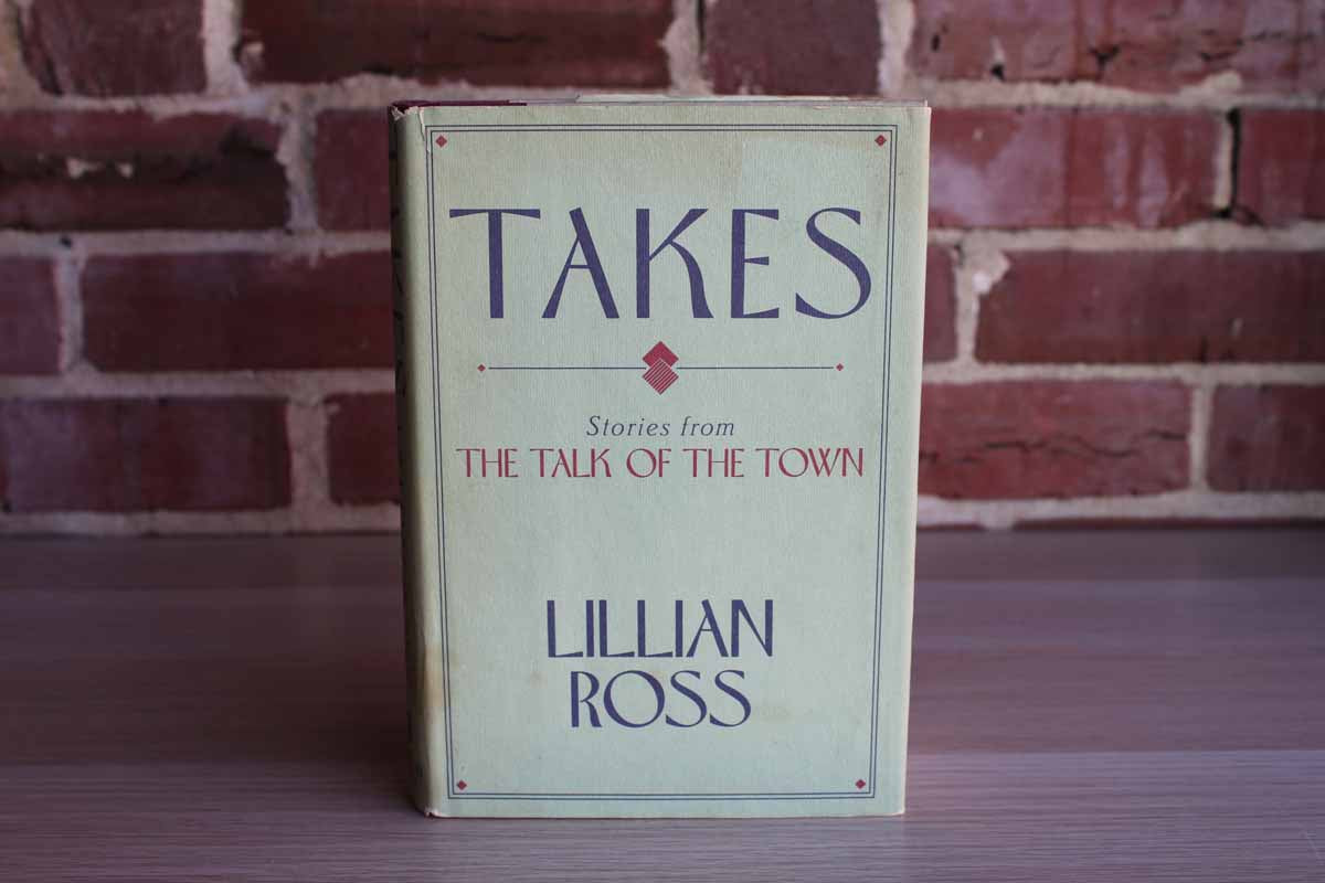 Takes:  Stories from The Talk of the Town by Lillian Ross