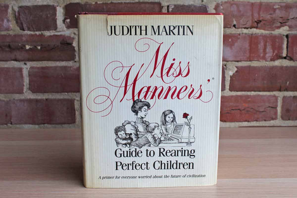 Miss Manners Guide to Rearing Perfect Children by Judith Martin