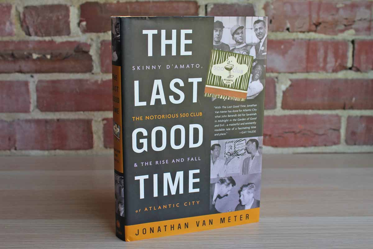 The Last Good Time:  Skinny D'Amato, the Notorious 500 Club, and the Rise and Fall of Atlantic City by Jonathan Van Meter