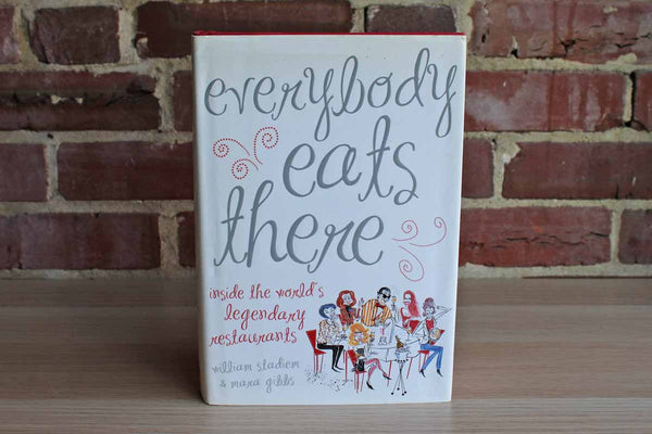 Everybody Eats There:  Inside the World's Legendary Restaurants by William Stadiem and Mara Gibbs