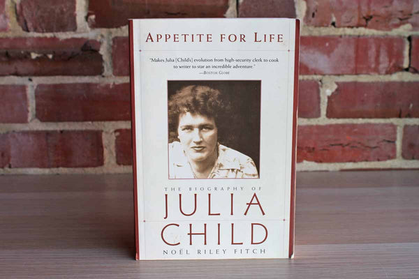Apetite for Life:  The Biography of Julia Child by Noel Riley Fitch