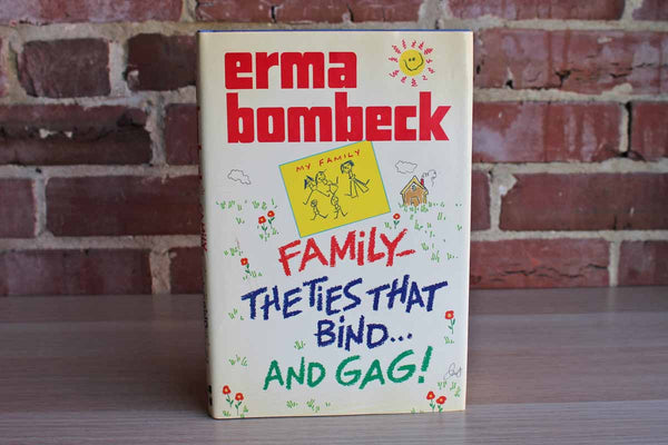 Family--The Ties that Bind...and Gag! by Erma Bombeck