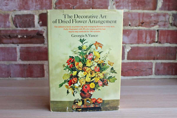 The Decorative Art of Dried Flower Arrangement by Georgia S. Vance