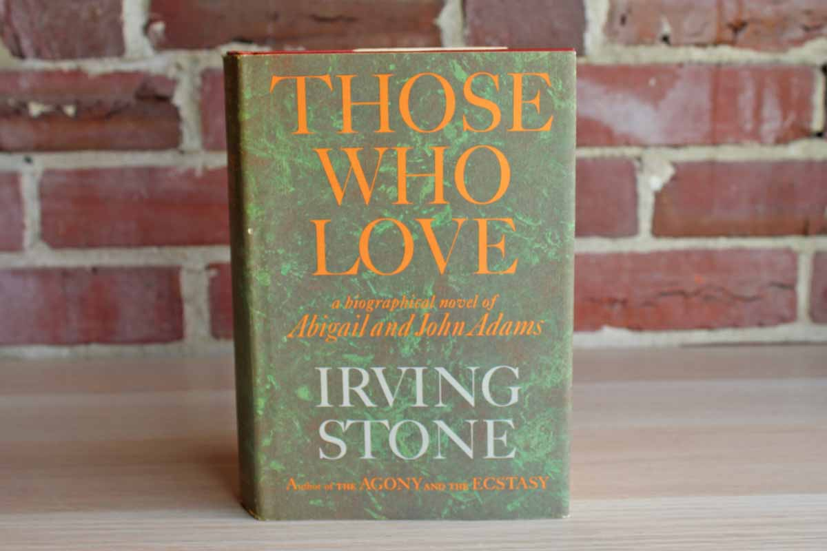 Those Who Love:  A Biographical Novel of Abigail and John Adams by Irving Stone