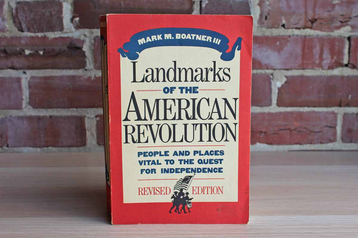 Landmarks of the American Revolution:  People and Places Vital to the Quest for Independence by Mark M. Boatner III