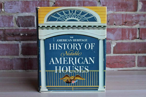 The American Heritage History of Notable American Houses by Marshall B. Davidson