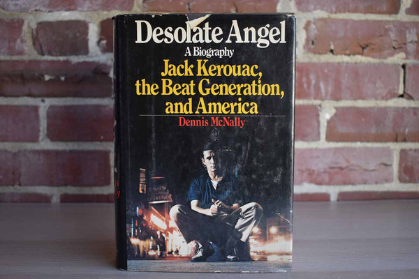 Desolate Angel:  Jack Kerouac, the Beat Generation, and America by Dennis McNally