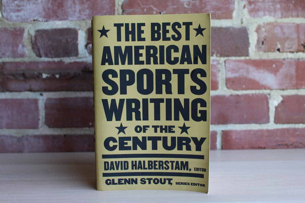 The Best American Sports Writing of the Century Edited by David Halberstam