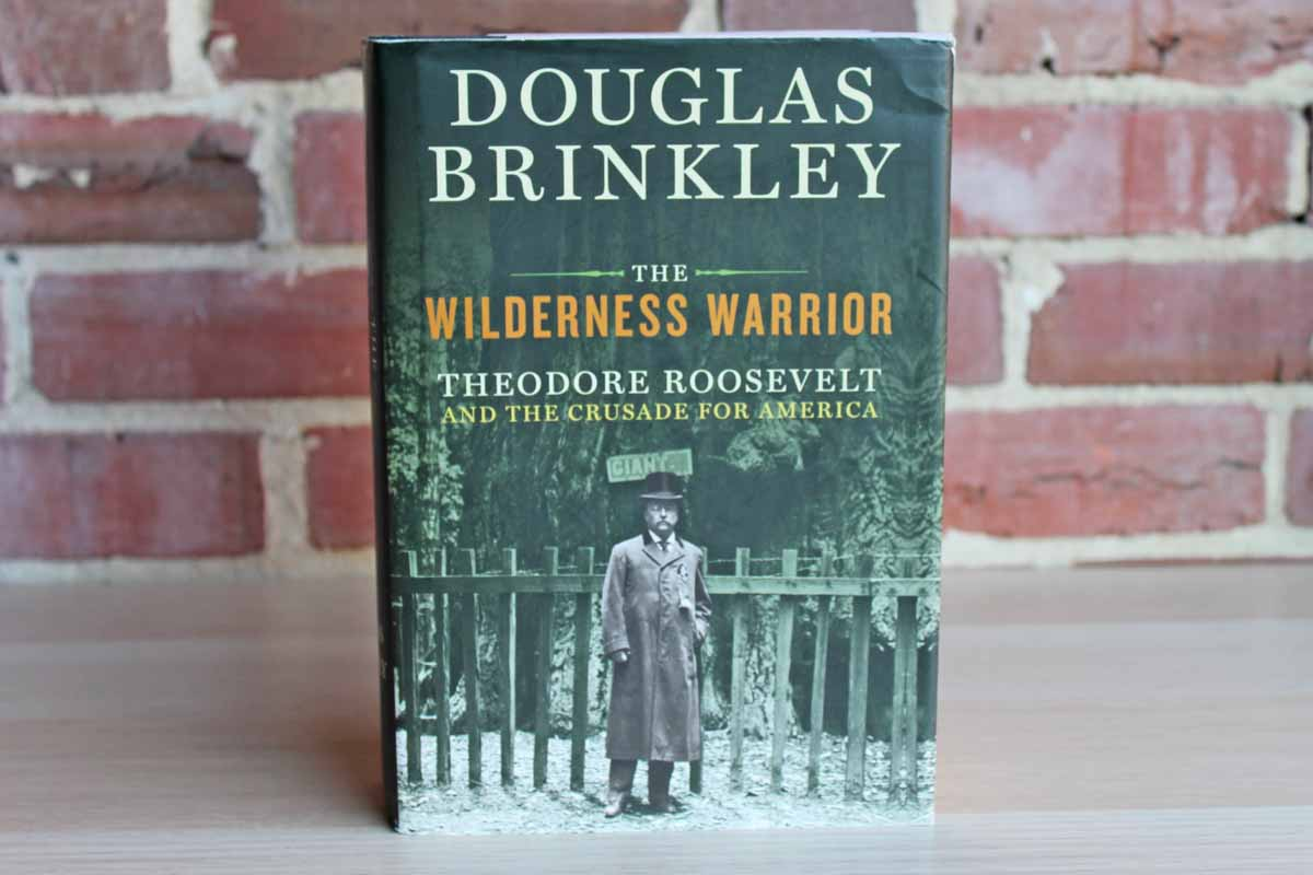 The Wilderness Warrior:  Theodore Roosevelt and the Crusade for America by Douglas Brinkley