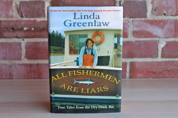 All Fishermen are Liars:  True Tales from the Dry Dock Bar by Linda Greenlaw