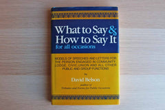 What to Say and How to Say It for All Occasions by David Belson