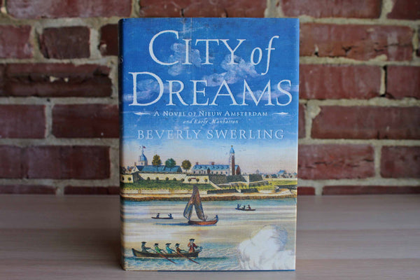 City of Dreams:  A Novel of Nieuw Amsterdam and Early Manhattan by Beverly Swerling