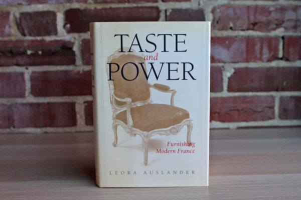 Taste and Power:  Furnishing Modern France by Leora Auslander