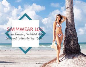 Swimwear 101: Tips for Choosing the Right Style, Color and Pattern for Your Body