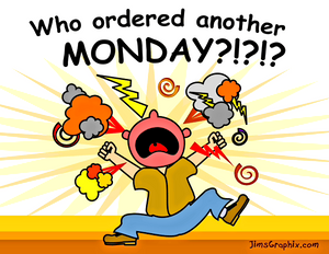 Who ordered another Monday?!?!?