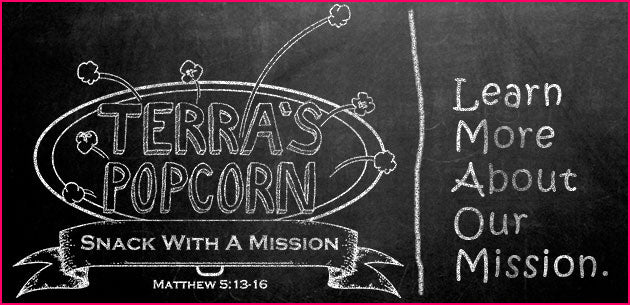 Terra's Popcorn is a Snack with a Mission. Our family handcrafts premium savory popcorn in an artisan batch process.