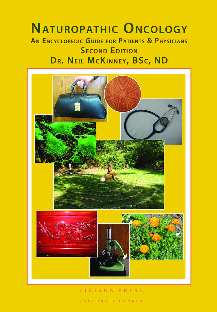 Naturopathic Oncology, An Encyclopedic Guide For Patients & Physicians, Second Edition, Author - Dr. Neil McKinney, BSc, ND