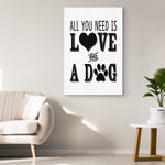 All You Need Is Love and a Dog Canvas Art