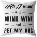 All I Want Is To Drink Wine Throw Pillow