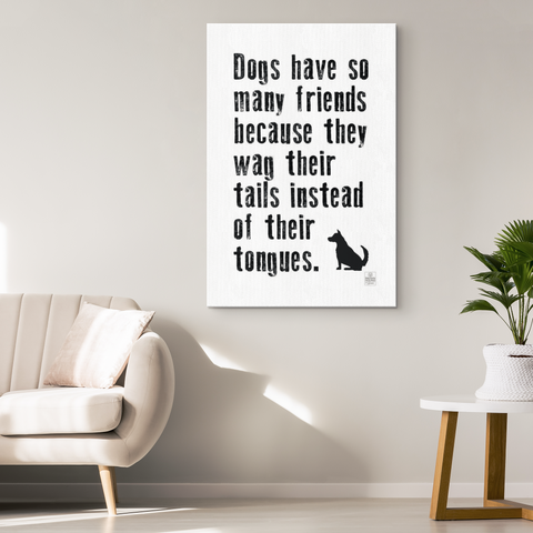 Dogs Have So Many Friends Canvas