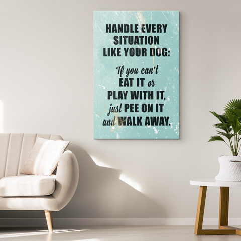 Handle Every Situation Like Your Dog Canvas