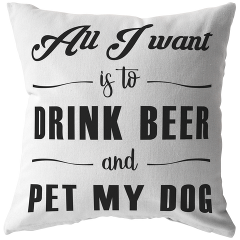 All I Want Is To Drink Beer Throw Pillow