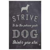 Strive To Be The Person Your Dog Thinks You Are Canvas Wall Art
