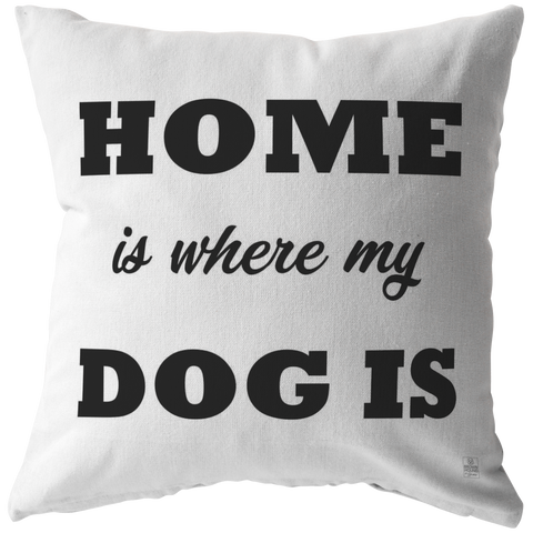 Home Is Where My Dog Is Throw Pillow