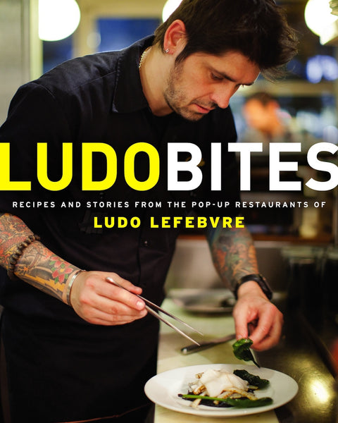 LudoBites: Recipes and Stories from the Pop-Up Restaurants of Ludo Lefebvre (Autographed)