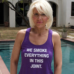 We Smoke Everything Ladies Tank