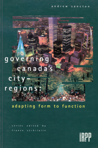 Governing Canada's City-Regions: Adapting Form to Function