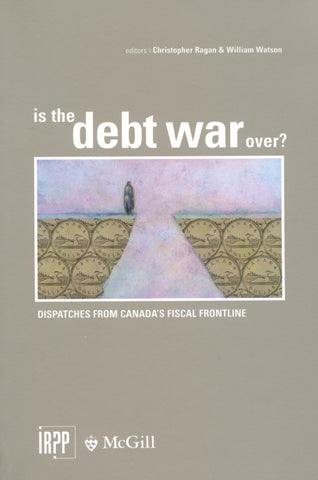 Is the Debt War Over? Dispatches from Canada's Fiscal Frontline
