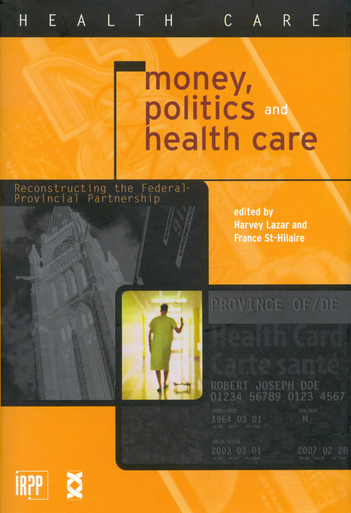 Money, Politics and Health Care: Reconstructing the Federal-Provincial Partnership