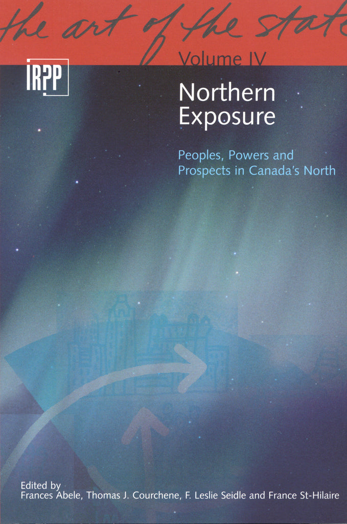 Northern Exposure: Peoples, Powers and Prospects in Canada's North