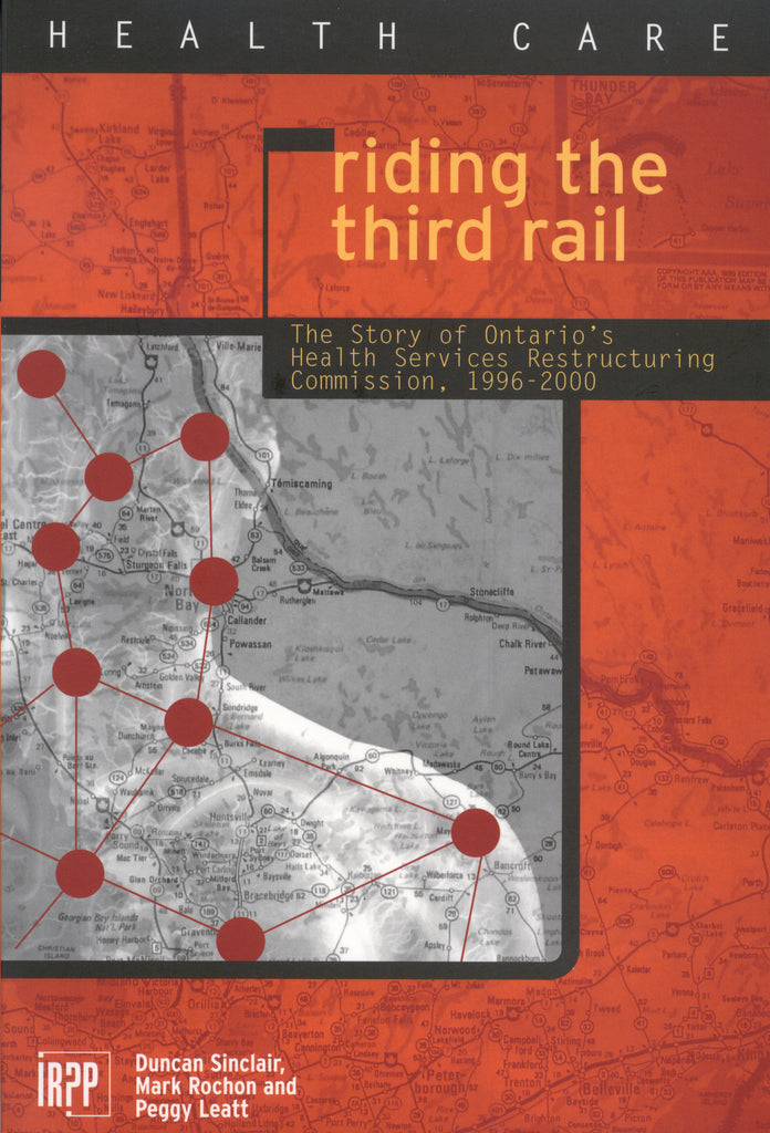 Riding the Third Rail: The Story of Ontario's Health Services Restructuring Commission, 1996-2000