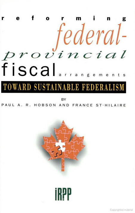 Toward Sustainable Federalism: Reforming Federal-Provincial Fiscal Arrangements