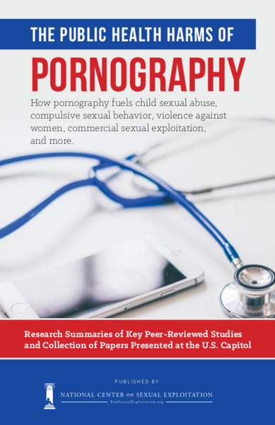 'The Public Health Harms of Pornography: How Pornography Fuels Child Sexual Abuse, Compulsive Sexual Behavior, Violence Against Women, Commercial Sexual Exploitation, and More' Booklet and FREE Download