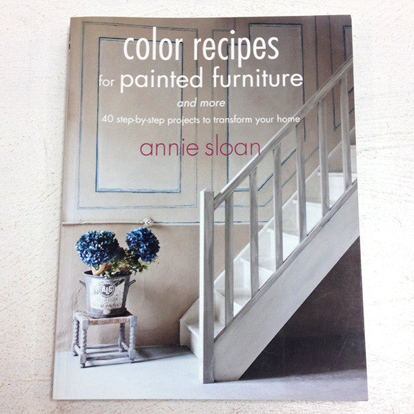 Color Recipes for Painted Furniture by Annie Sloan