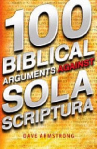100 Biblical Arguments Against Sola Scriptura  - St. Patrick's Gift Shop & Bookstore