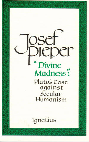 """Divine Madness"": Plato's Case Against Secular Humanism  - St. Patrick's Gift Shop & Bookstore"
